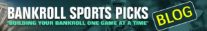 Bankroll Sports Betting and Sports Odds Blog